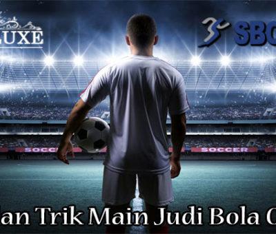 Tips dan Trik Main Judi Bola Online